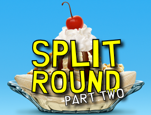 Split Round Discussion: Part Two