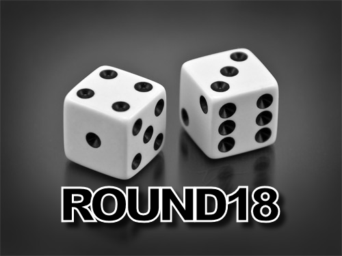 Last roll of the dice: Round 18 Scores and Discussion