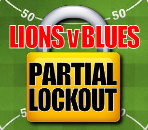 Lions v Blues Partial Lockout: In Effect