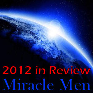 Miracle Men – 2012 in Review